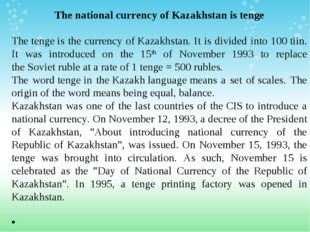 The national currency of Kazakhstan is tenge Thetengeis the currency ofKaz