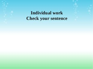 Individual work Check your sentence