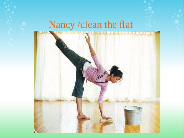 Nancy /clean the flat