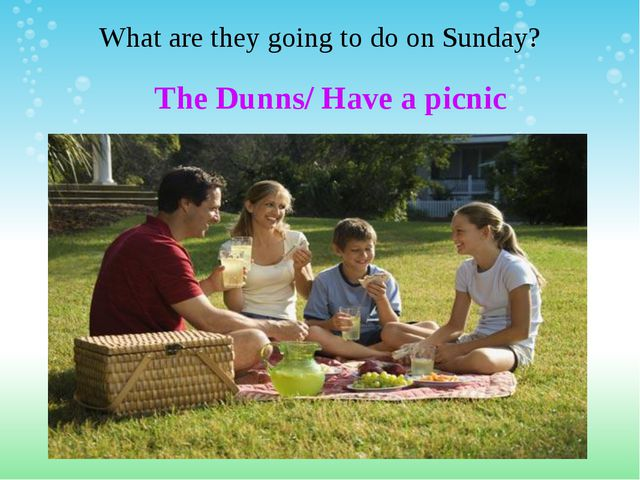 What are they going to do on Sunday? The Dunns/ Have a picnic