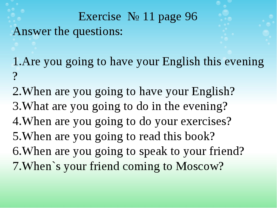 Exercise № 11 page 96 Answer the questions: Are you going to have your Englis...