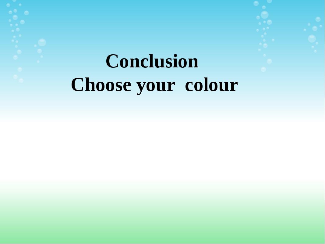 Conclusion Choose your colour