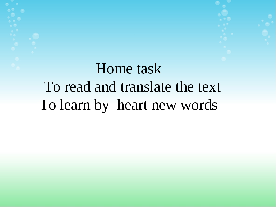 Home task To read and translate the text To learn by heart new words
