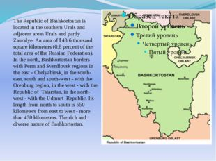 The Republic of Bashkortostan is located in the southern Urals and adjacent a