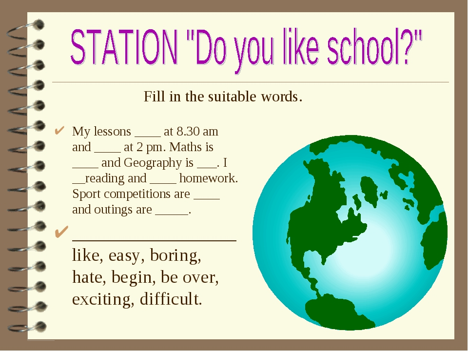 My lessons ____ at 8.30 am and ____ at 2 pm. Maths is ____ and Geography is...
