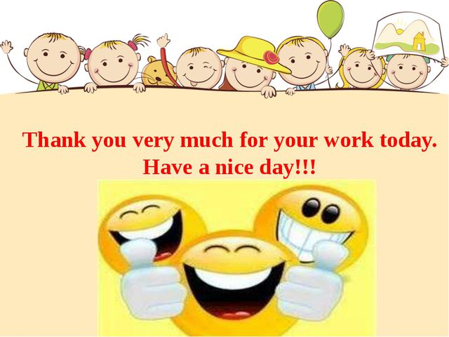 Thank you very much for your work today. Have a nice day!!!