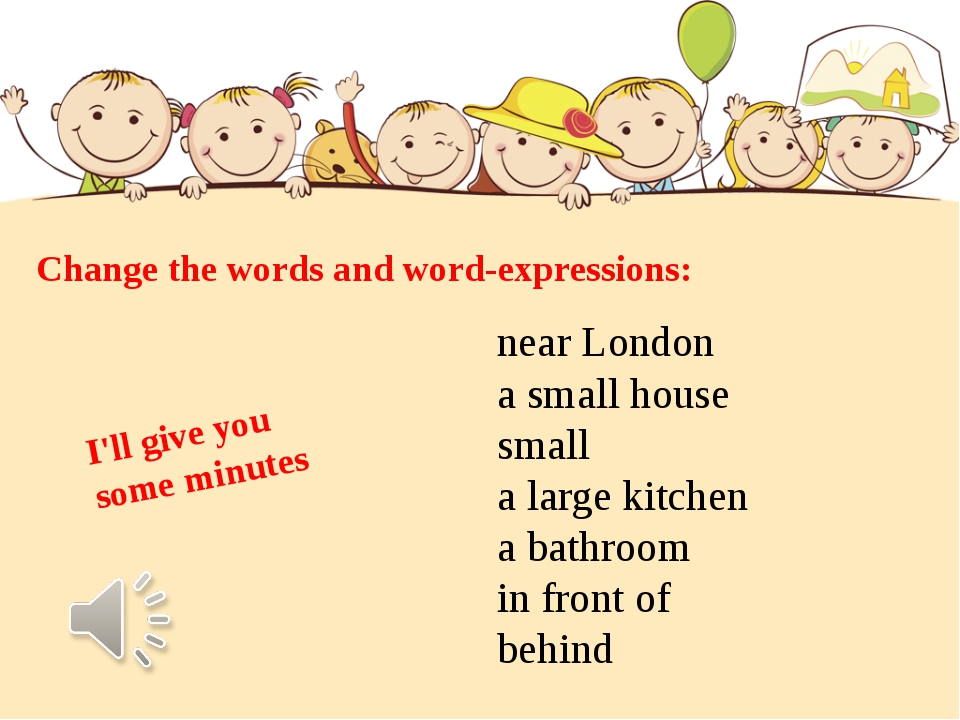 Change the words and word-expressions: near London a small house small a larg...