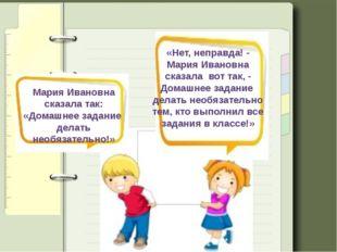 Мария Ивановна сказала так: «Домашнее задание делать необязательно!» «Нет, не