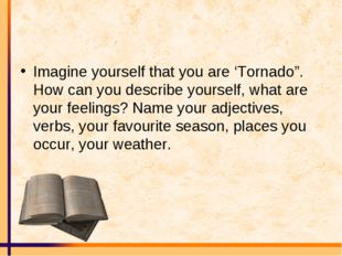 "Imagine yourself that you are 'Tornado"". How can you describe yourself, what"