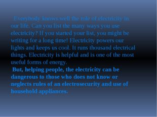 Everybody knows well the role of electricity in our life. Can you list the m