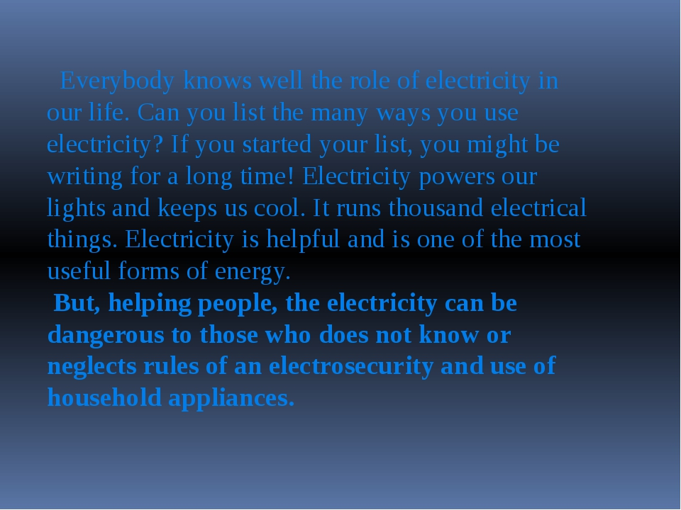 Everybody knows well the role of electricity in our life. Can you list the m...