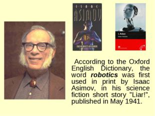 According to the Oxford English Dictionary, the word robotics was first used