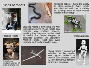 Kinds of robots Kismet can produce a range of facial expressions. Rolling rob