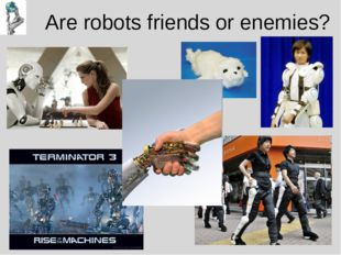 Are robots friends or enemies?