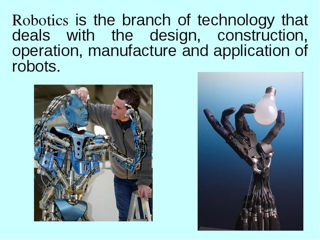 Robotics is the branch of technology that deals with the design, construction...