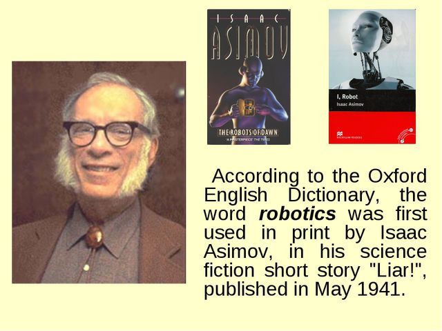 According to the Oxford English Dictionary, the word robotics was first used...