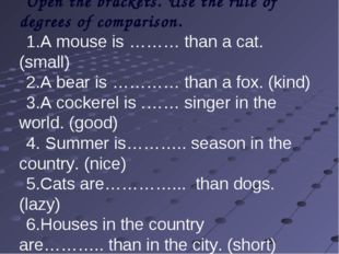 Open the brackets. Use the rule of degrees of comparison. A mouse is ……… tha