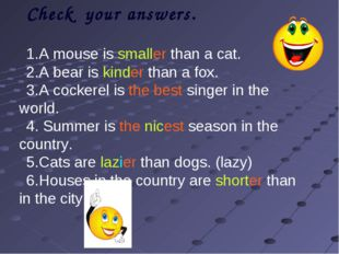 Check your answers. A mouse is smaller than a cat. A bear is kinder than a f