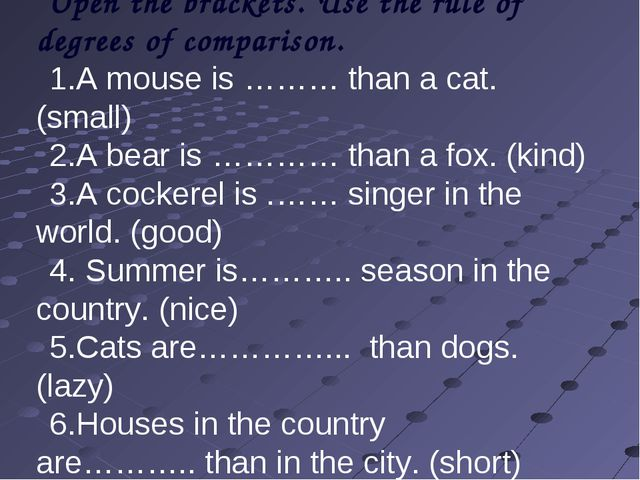 Open the brackets. Use the rule of degrees of comparison. A mouse is ……… tha...