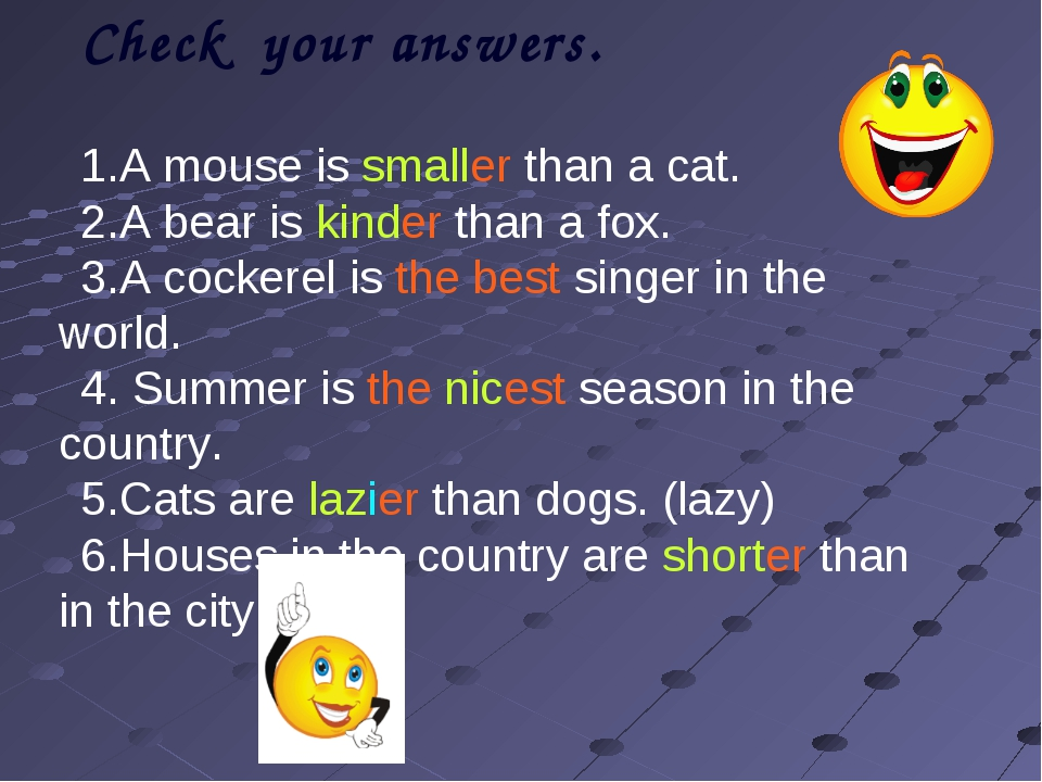 Check your answers. A mouse is smaller than a cat. A bear is kinder than a f...