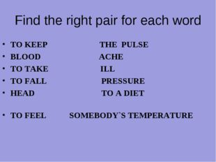 Find the right pair for each word TO KEEP THE PULSE BLOOD ACHE TO TAKE ILL TO
