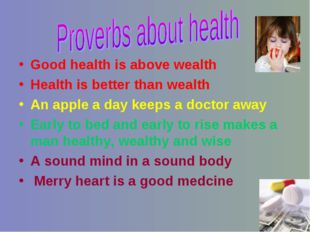 Good health is above wealth Health is better than wealth An apple a day keeps