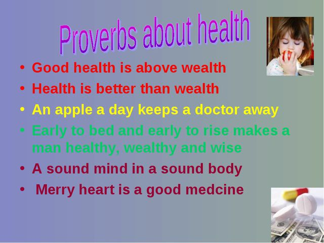 Good health is above wealth Health is better than wealth An apple a day keeps...