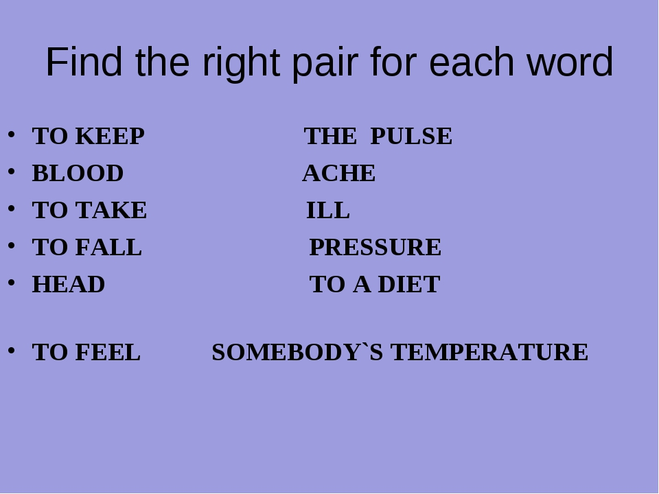 Find the right pair for each word TO KEEP THE PULSE BLOOD ACHE TO TAKE ILL TO...