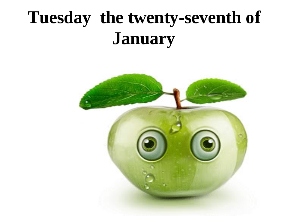 Tuesday the twenty-seventh of January Class-work