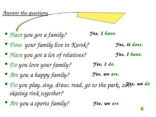 Answer the questions Have you got a family? Does your family live in Kursk? H