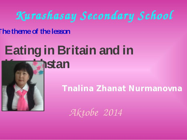Eating in Britain and in Kazakhstan Tnalina Zhanat Nurmanovna Kurashasay Seco...