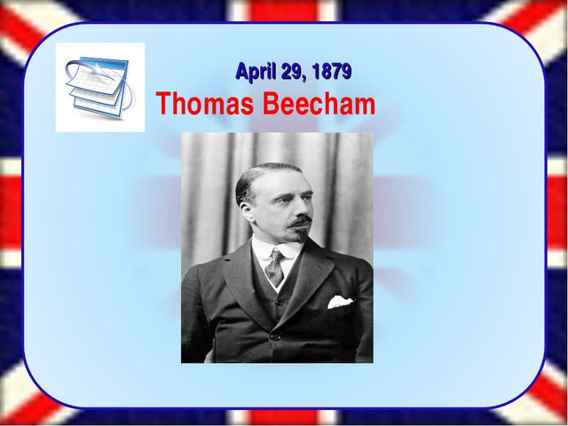 Thomas Beecham April 29, 1879