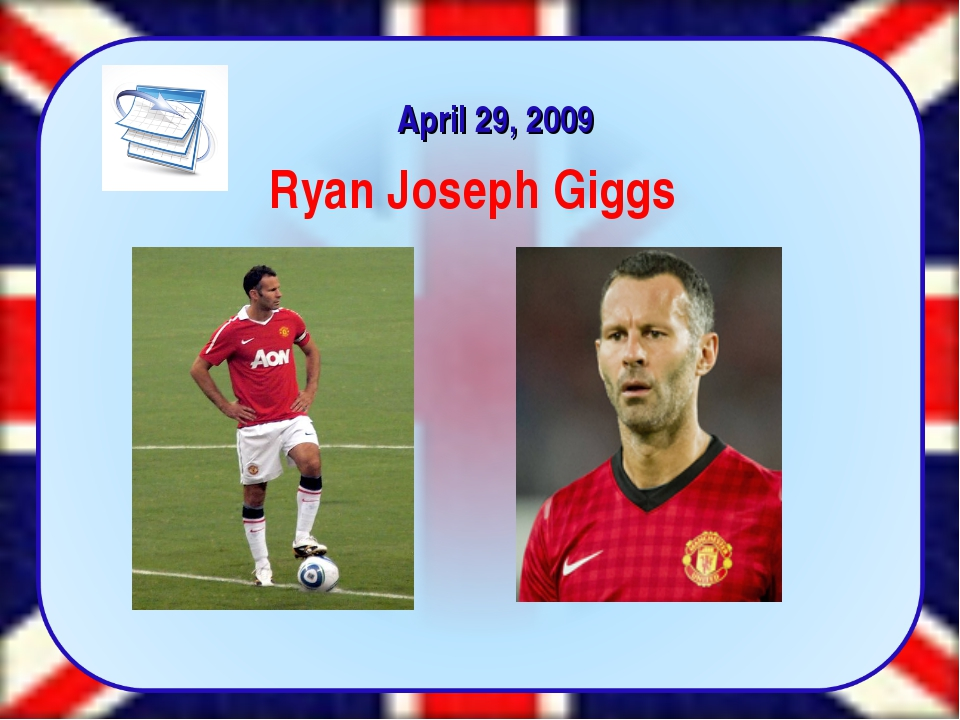 April 29, 2009 Ryan Joseph Giggs