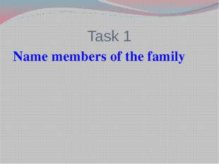 Task 1 Name members of the family