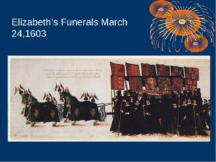 Elizabeth's Funerals March 24,1603