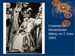 Crowned in Westminster Abbey on 2 June 1953.