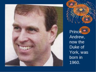 Prince Andrew, now the Duke of York, was born in 1960.