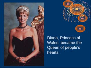 Diana, Princess of Wales, became the Queen of people's hearts.