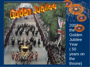2002 – the Golden Jubilee Year ( 50 years on the throne)