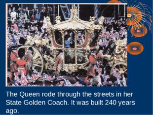 The Queen rode through the streets in her State Golden Coach. It was built 24