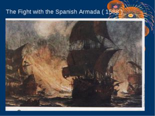 The Fight with the Spanish Armada ( 1588 )