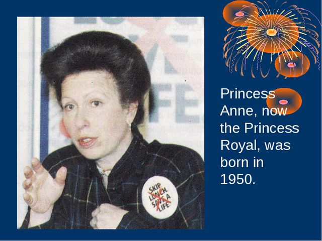 Princess Anne, now the Princess Royal, was born in 1950.