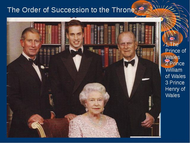 The Order of Succession to the Throne: 1 The Prince of Wales 2 Prince William...