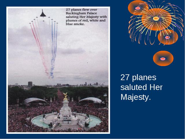 27 planes saluted Her Majesty.