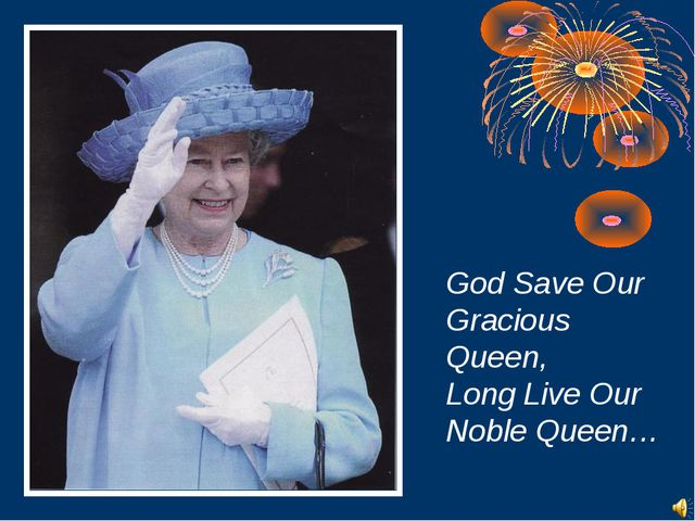 God Save Our Gracious Queen, Long Live Our Noble Queen…