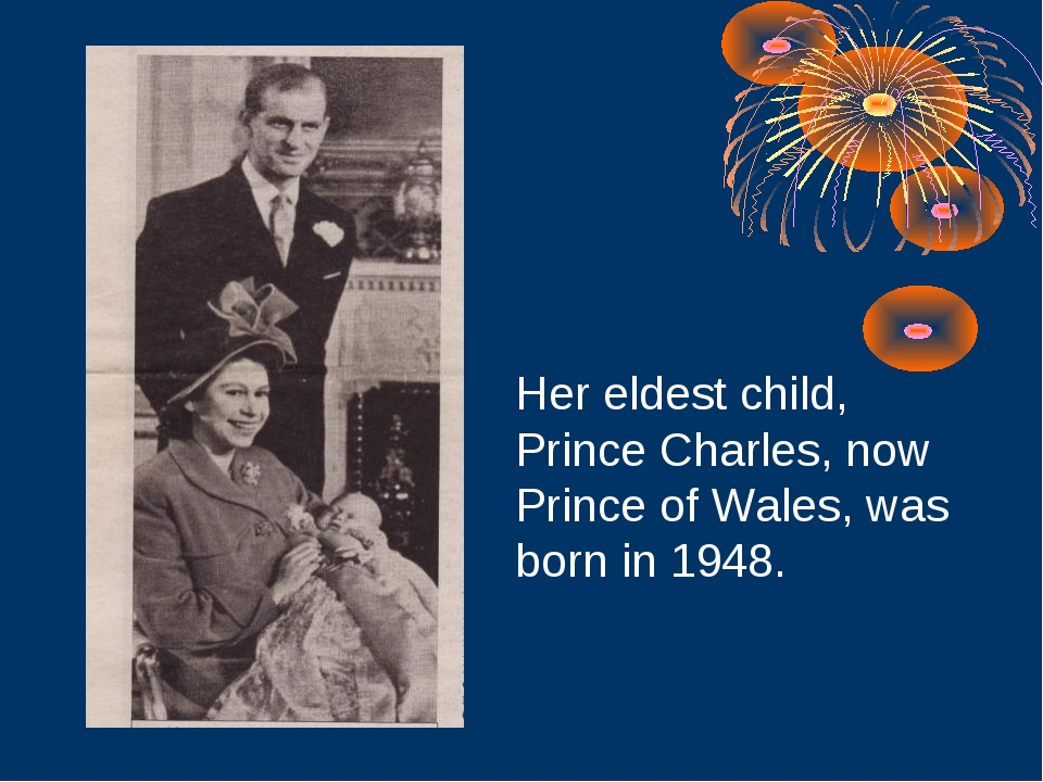Her eldest child, Prince Charles, now Prince of Wales, was born in 1948.