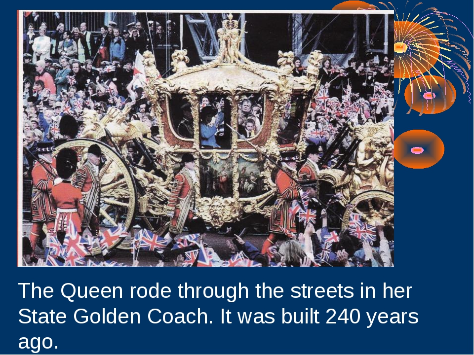The Queen rode through the streets in her State Golden Coach. It was built 24...