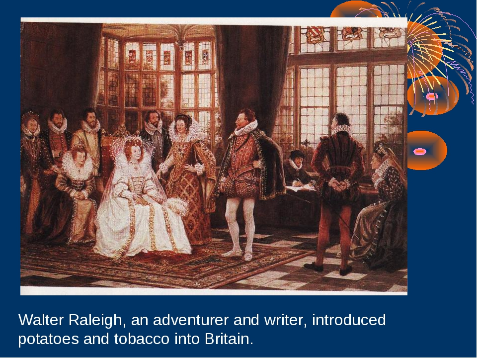 Walter Raleigh, an adventurer and writer, introduced potatoes and tobacco int...
