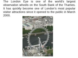 The London Eye is one of the world's largest observation wheels on the South