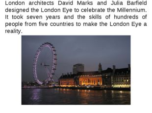 London architects David Marks and Julia Barfield designed the London Eye to c